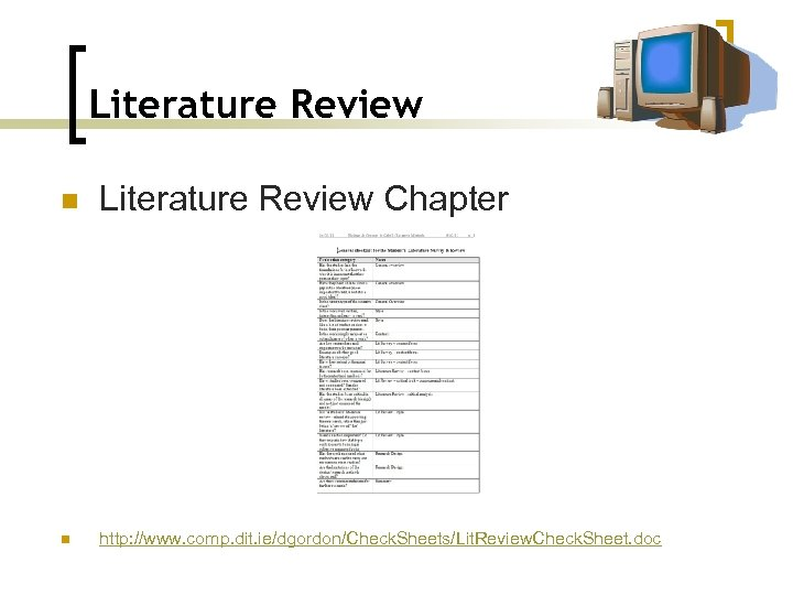 Literature Review n Literature Review Chapter n http: //www. comp. dit. ie/dgordon/Check. Sheets/Lit. Review.