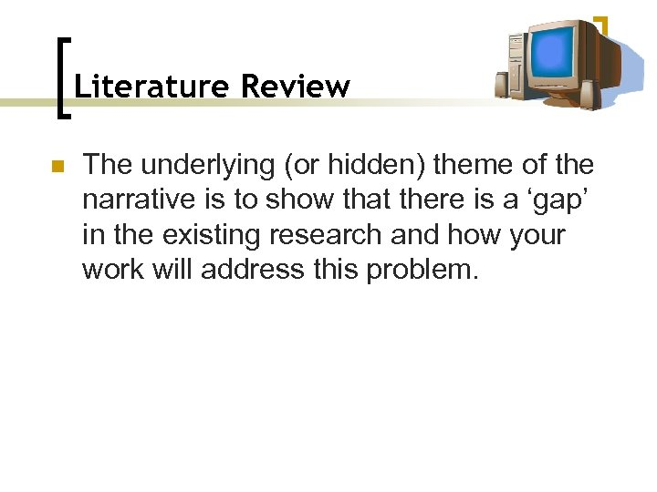 Literature Review n The underlying (or hidden) theme of the narrative is to show