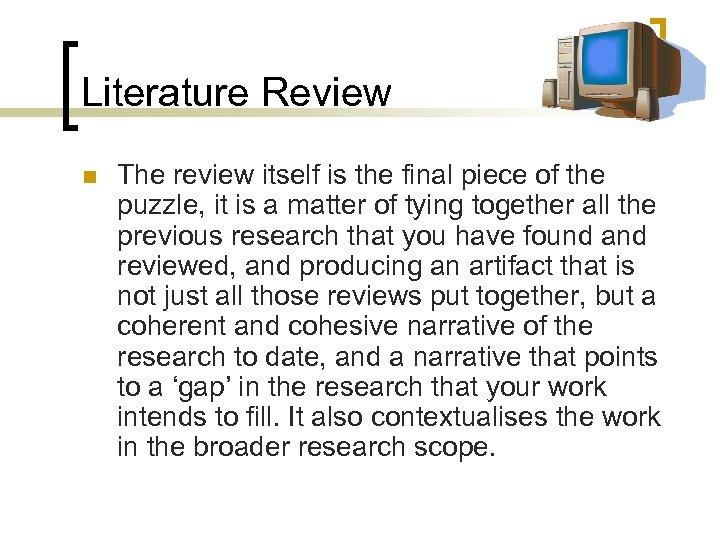 Literature Review n The review itself is the final piece of the puzzle, it
