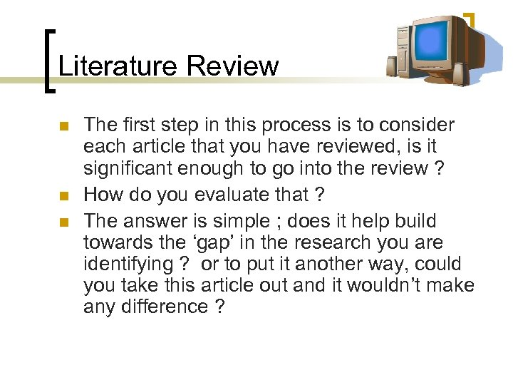 Literature Review n n n The first step in this process is to consider