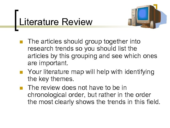 Literature Review n n n The articles should group together into research trends so