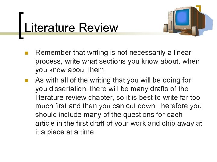 Literature Review n n Remember that writing is not necessarily a linear process, write