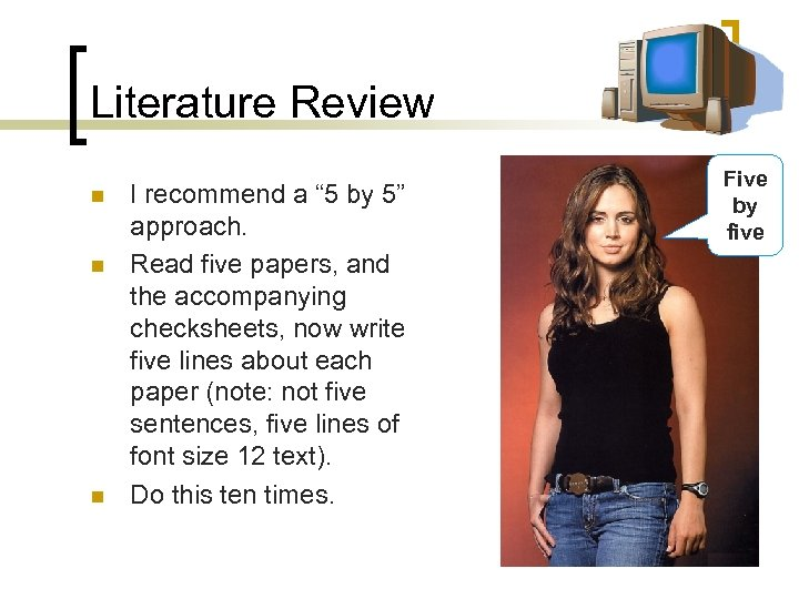 "Literature Review n n n I recommend a "" 5 by 5"" approach. Read"