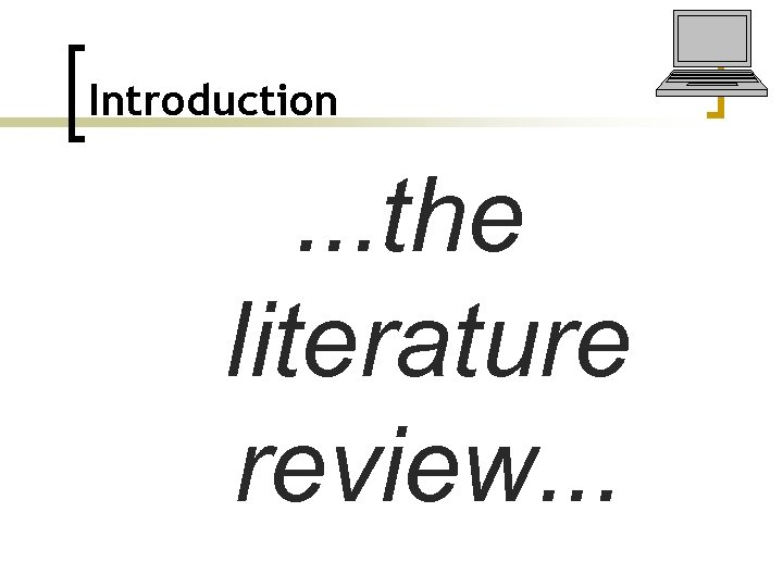 Introduction . . . the literature review. . .