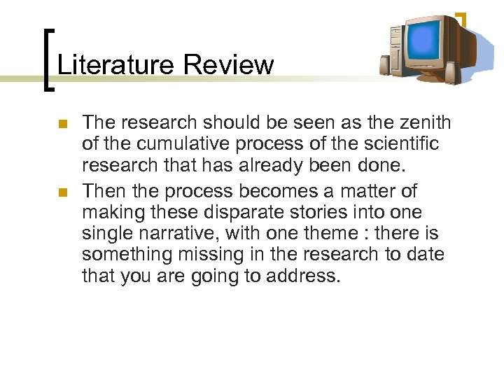 Literature Review n n The research should be seen as the zenith of the