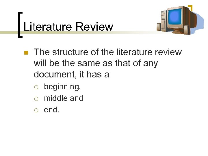 Literature Review n The structure of the literature review will be the same as