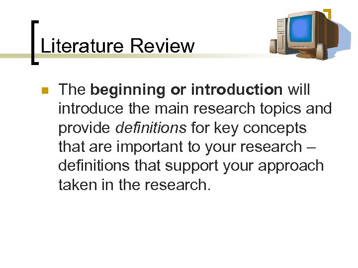 Literature Review n The beginning or introduction will introduce the main research topics and
