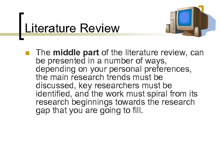 Literature Review n The middle part of the literature review, can be presented in