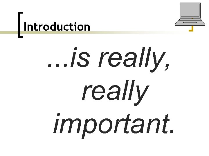 Introduction . . . is really, really important.