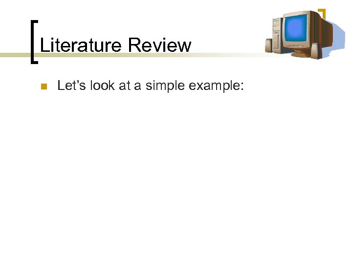 Literature Review n Let's look at a simple example: