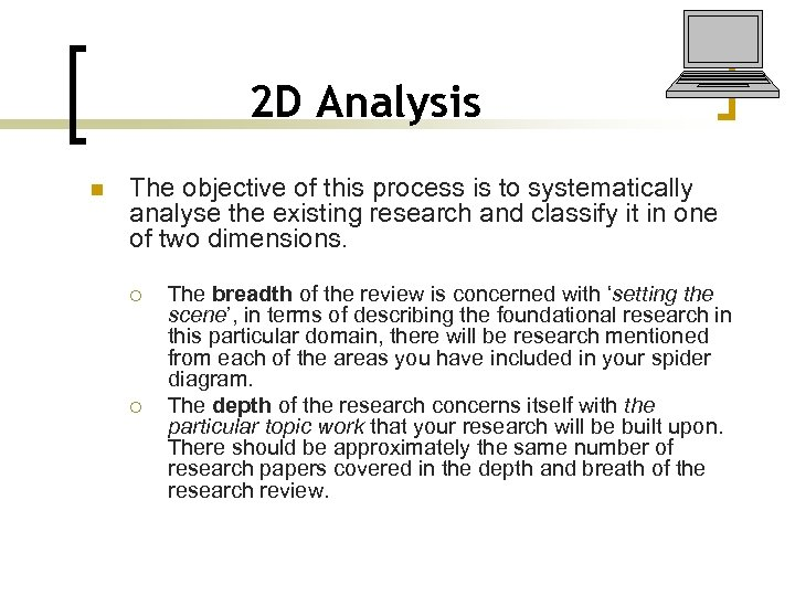 2 D Analysis n The objective of this process is to systematically analyse the