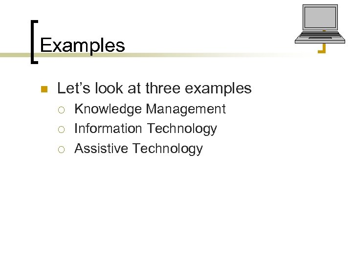 Examples n Let's look at three examples ¡ ¡ ¡ Knowledge Management Information Technology