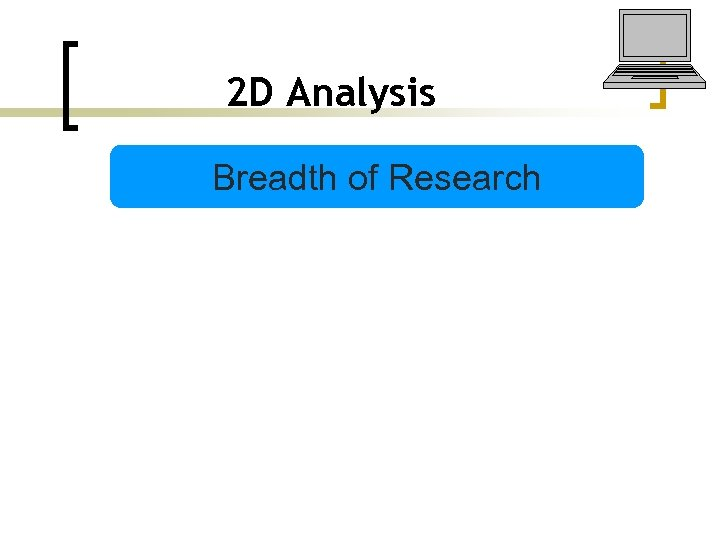2 D Analysis Breadth of Research