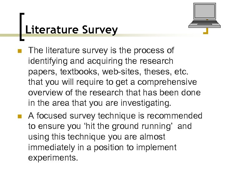 Literature Survey n n The literature survey is the process of identifying and acquiring