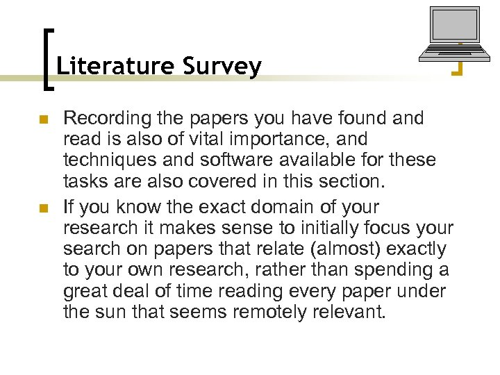 Literature Survey n n Recording the papers you have found and read is also