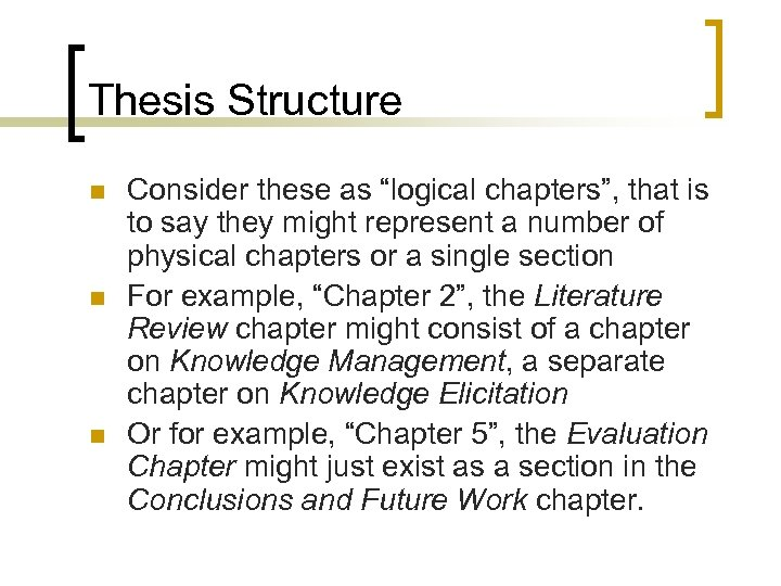 "Thesis Structure n n n Consider these as ""logical chapters"", that is to say"