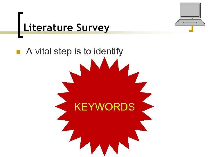 Literature Survey n A vital step is to identify KEYWORDS