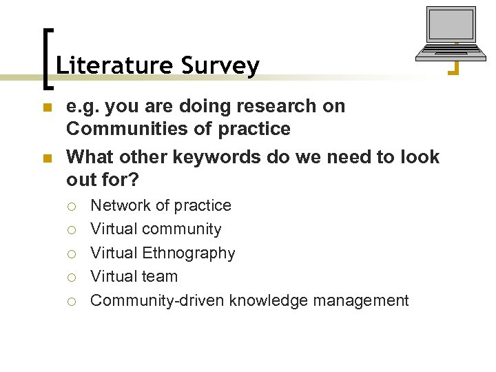 Literature Survey n n e. g. you are doing research on Communities of practice