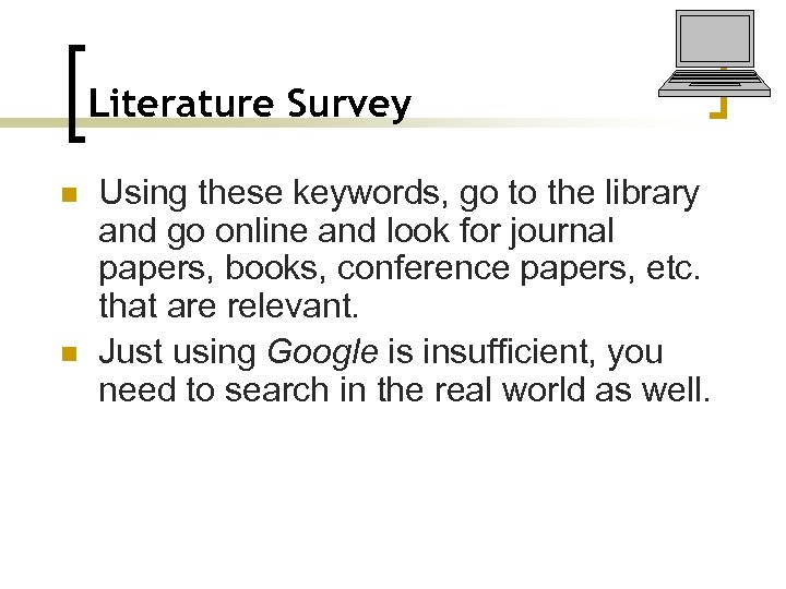Literature Survey n n Using these keywords, go to the library and go online