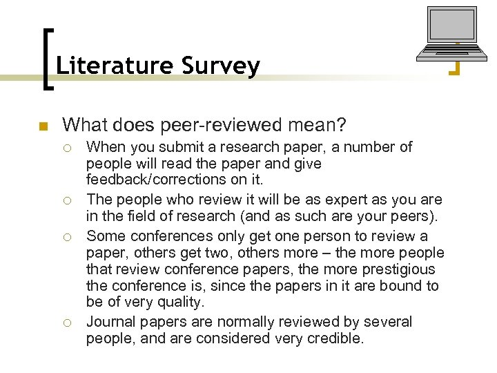 Literature Survey n What does peer-reviewed mean? ¡ ¡ When you submit a research