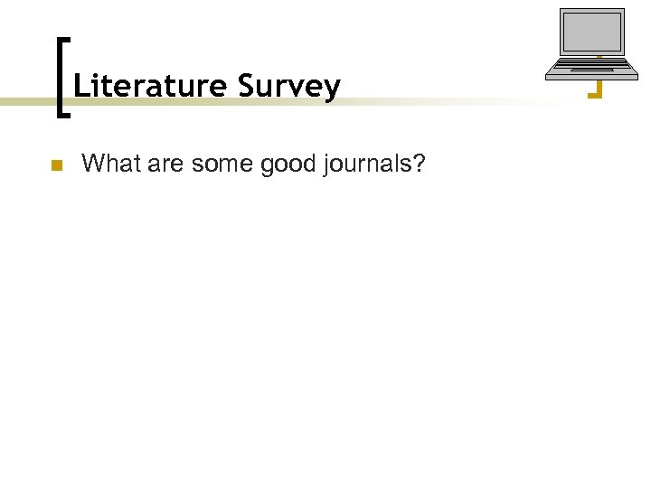 Literature Survey n What are some good journals?