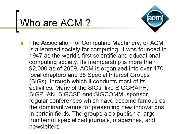 Who are ACM ? n The Association for Computing Machinery, or ACM, is a