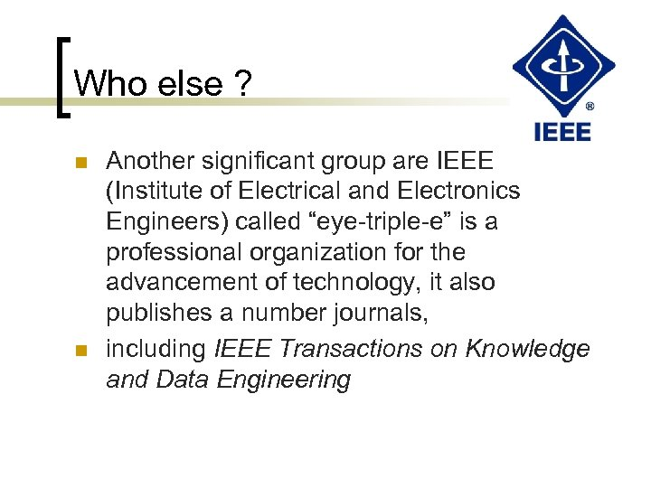 Who else ? n n Another significant group are IEEE (Institute of Electrical and