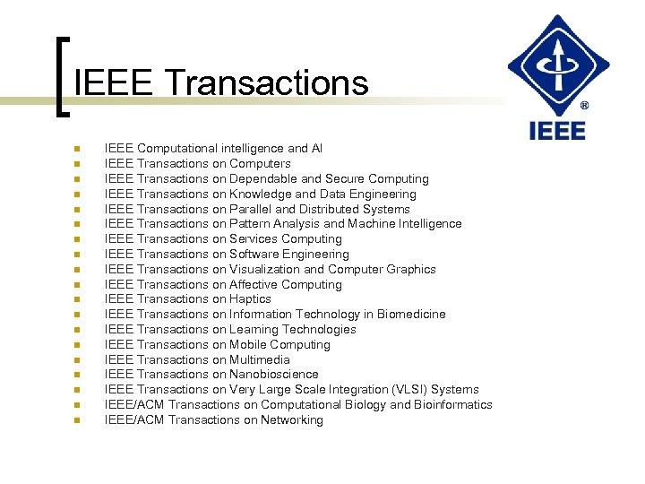 IEEE Transactions n n n n n IEEE Computational intelligence and AI IEEE Transactions