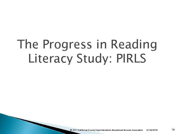 The Progress in Reading Literacy Study: PIRLS © 2011 California County Superintendents Educational Services