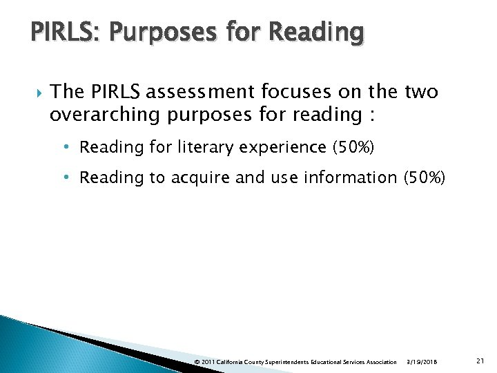 PIRLS: Purposes for Reading The PIRLS assessment focuses on the two overarching purposes for