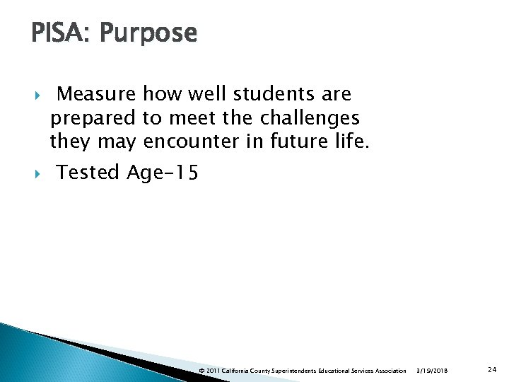 PISA: Purpose Measure how well students are prepared to meet the challenges they may