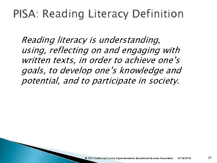 PISA: Reading Literacy Definition Reading literacy is understanding, using, reflecting on and engaging with