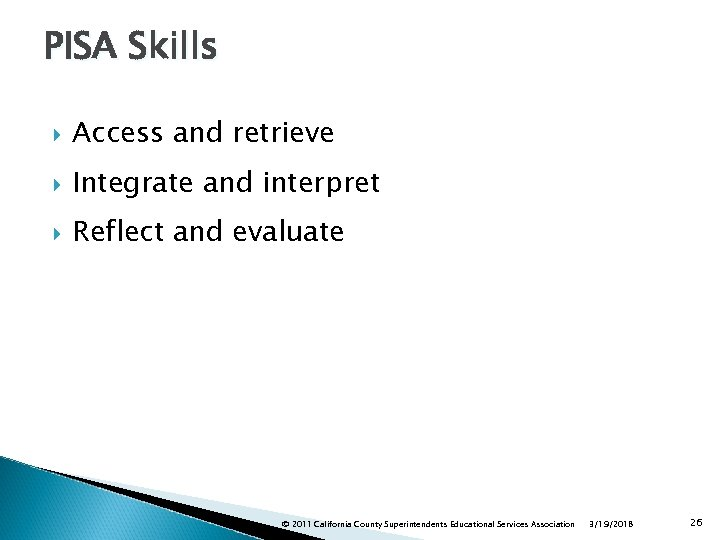 PISA Skills Access and retrieve Integrate and interpret Reflect and evaluate © 2011 California