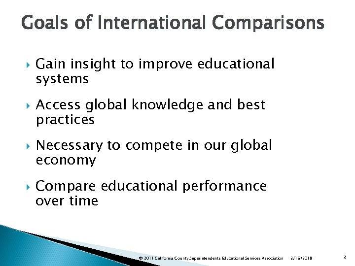 Goals of International Comparisons Gain insight to improve educational systems Access global knowledge and