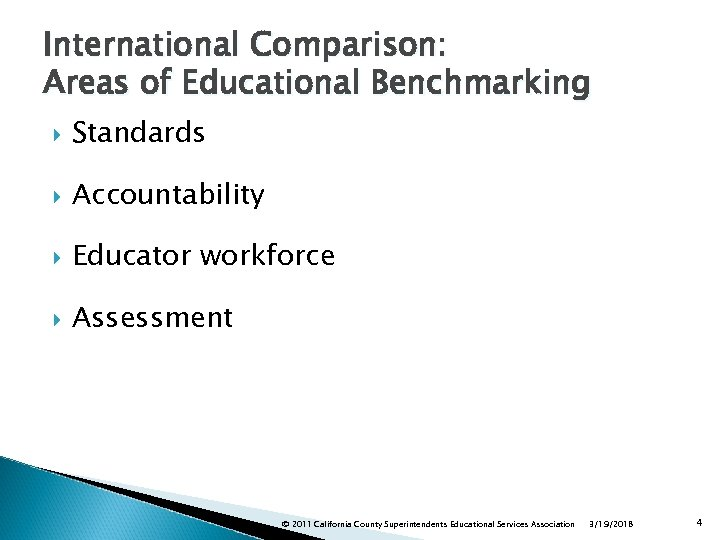 International Comparison: Areas of Educational Benchmarking Standards Accountability Educator workforce Assessment © 2011 California