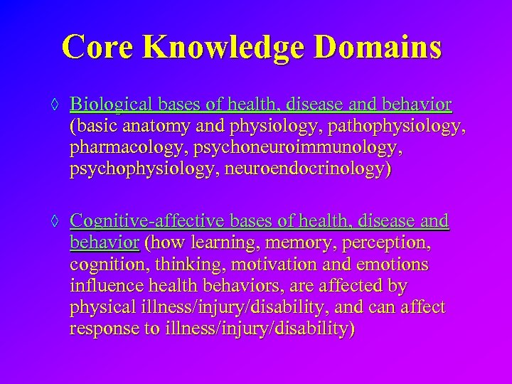 Core Knowledge Domains ◊ Biological bases of health, disease and behavior (basic anatomy and