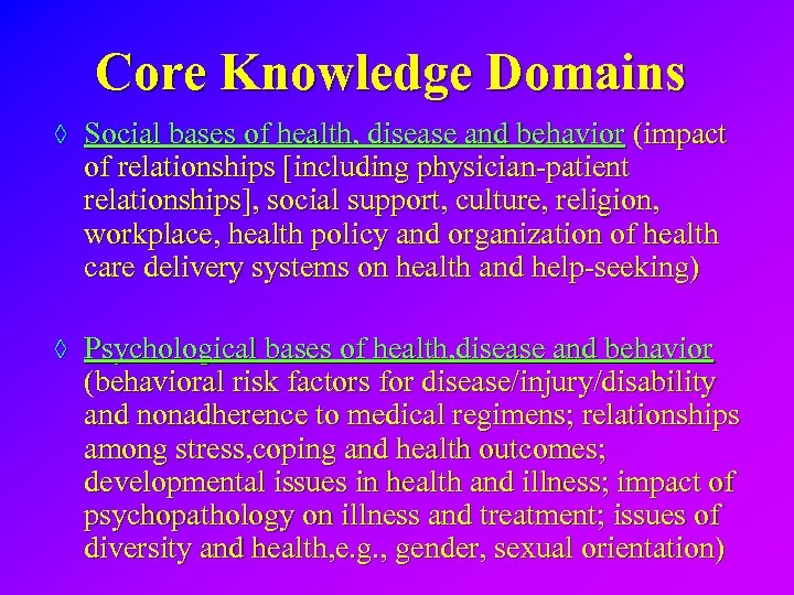 Core Knowledge Domains ◊ Social bases of health, disease and behavior (impact of relationships