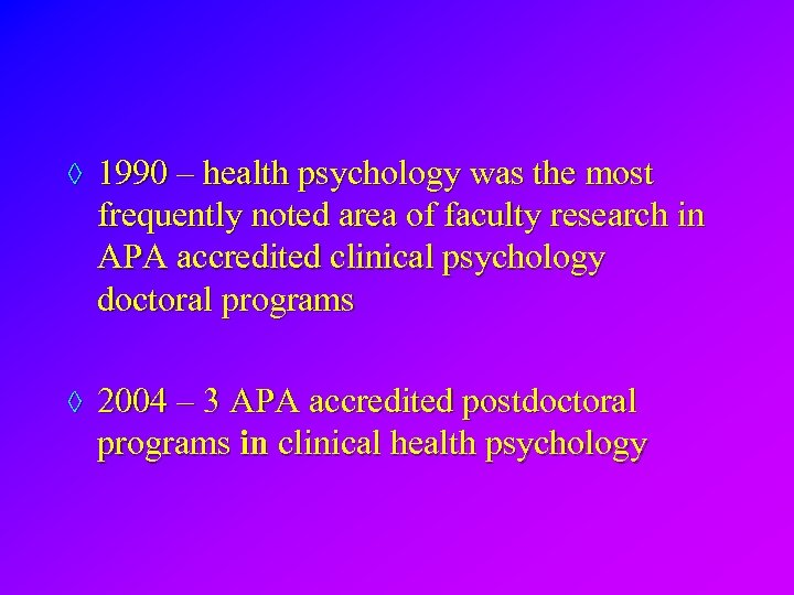 ◊ 1990 – health psychology was the most frequently noted area of faculty research