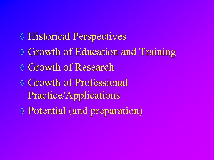 ◊ Historical Perspectives ◊ Growth of Education and Training ◊ Growth of Research ◊