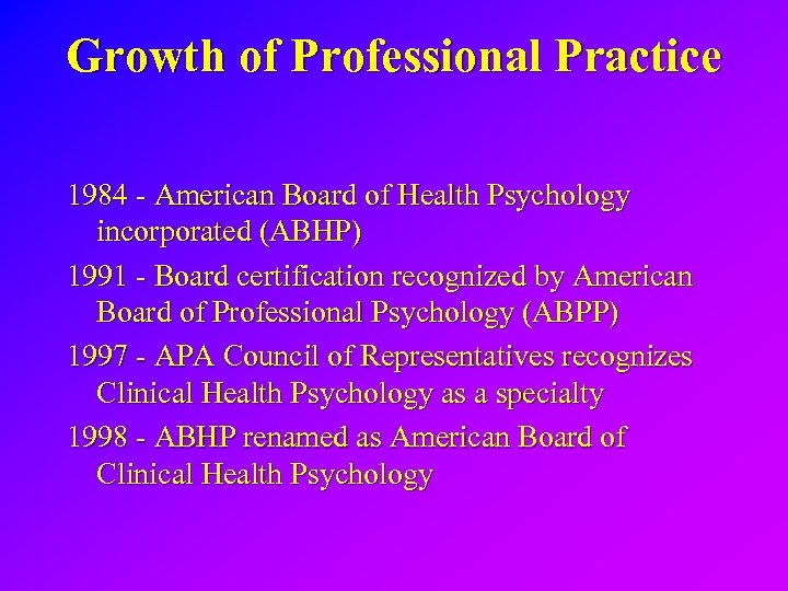 Growth of Professional Practice 1984 - American Board of Health Psychology incorporated (ABHP) 1991