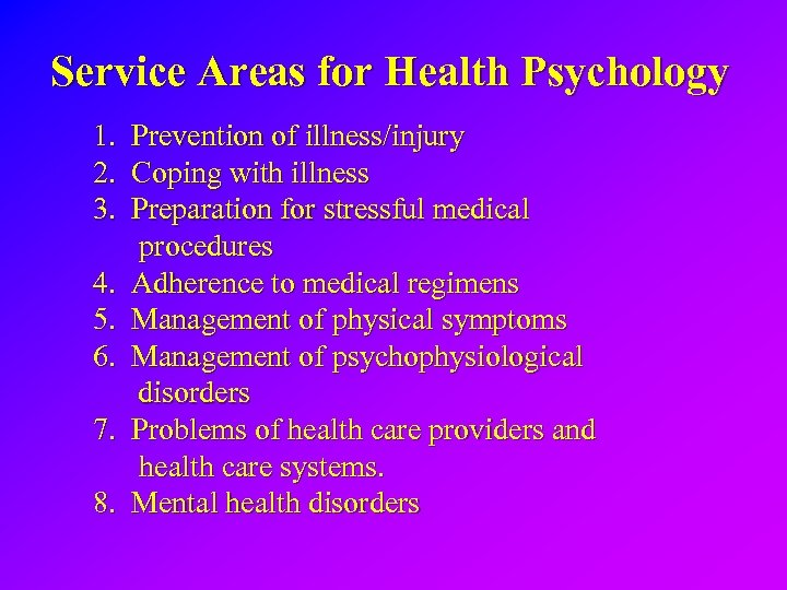 Service Areas for Health Psychology 1. Prevention of illness/injury 2. Coping with illness 3.