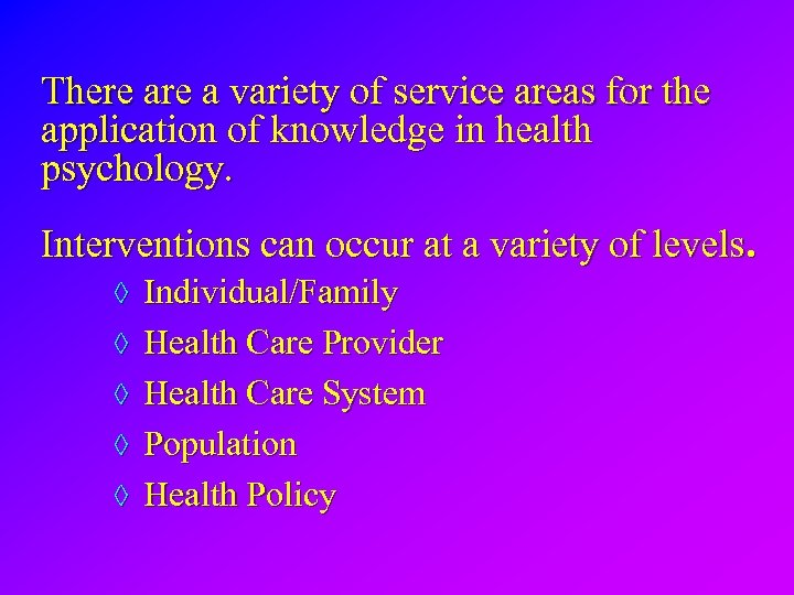 There a variety of service areas for the application of knowledge in health psychology.