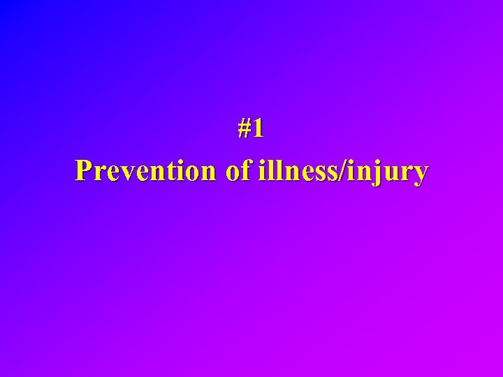 #1 Prevention of illness/injury