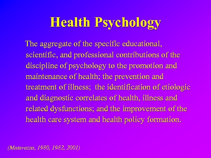 Health Psychology The aggregate of the specific educational, scientific, and professional contributions of the