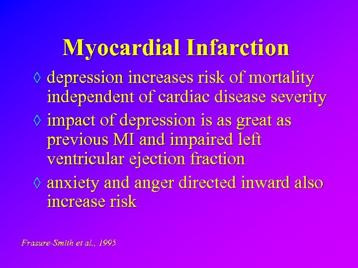 Myocardial Infarction ◊ depression increases risk of mortality independent of cardiac disease severity ◊