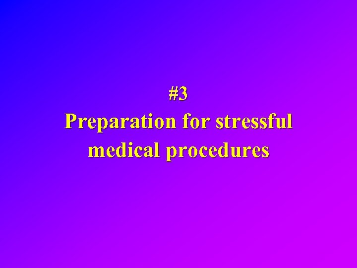 #3 Preparation for stressful medical procedures
