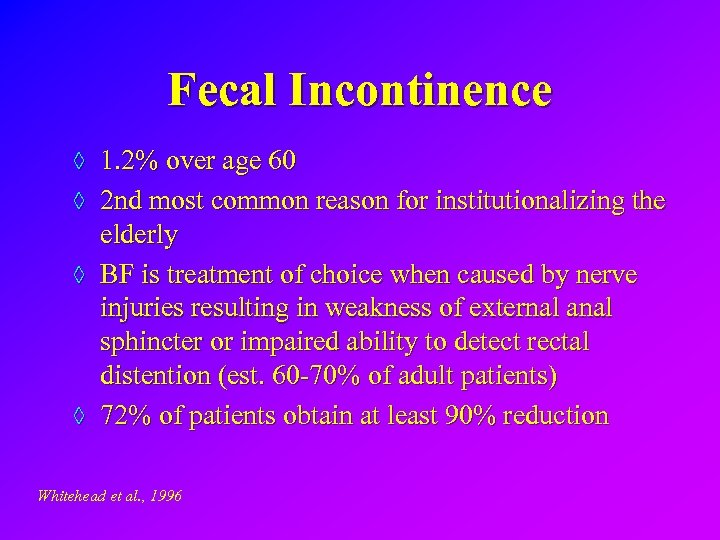 Fecal Incontinence ◊ 1. 2% over age 60 ◊ 2 nd most common reason