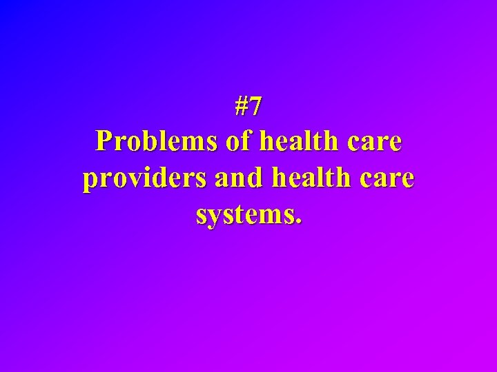 #7 Problems of health care providers and health care systems.