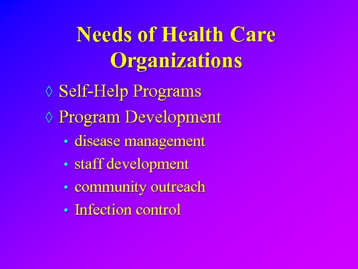Needs of Health Care Organizations ◊ Self-Help Programs ◊ Program Development • disease management