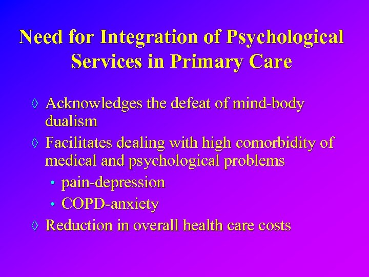 Need for Integration of Psychological Services in Primary Care ◊ Acknowledges the defeat of